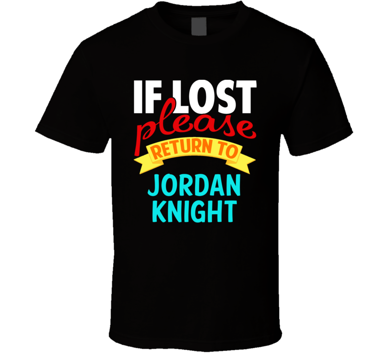 If Lost Return To Jordan Knight Funny Celebrity Crush T Shirt