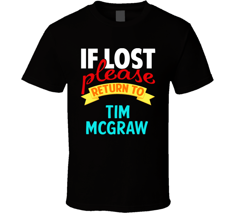 If Lost Return To Tim Mcgraw Funny Celebrity Crush T Shirt