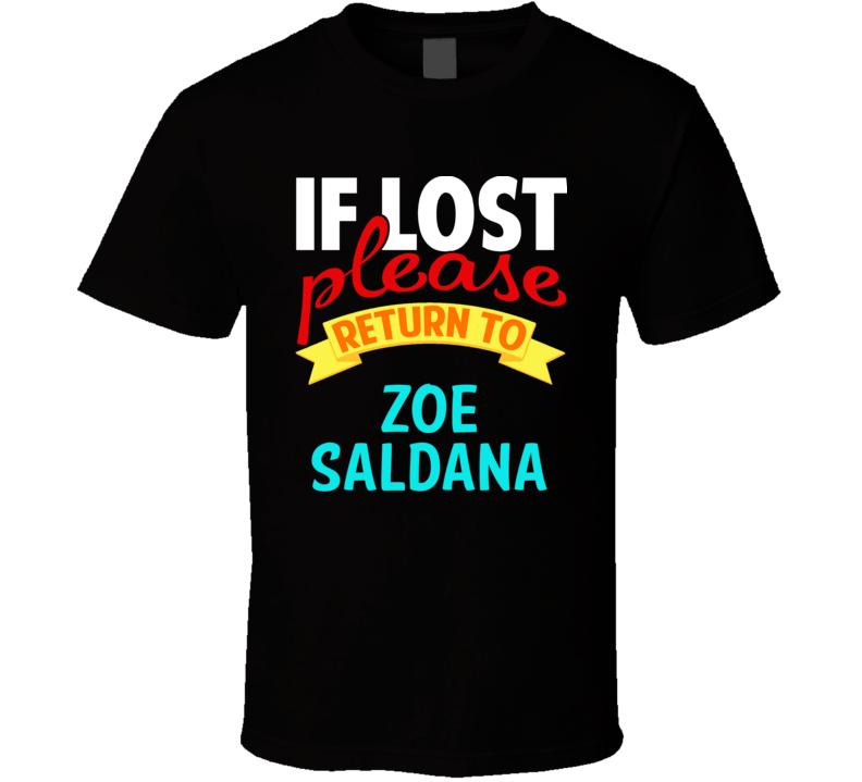 If Lost Return To Zoe Saldana Funny Celebrity Crush T Shirt