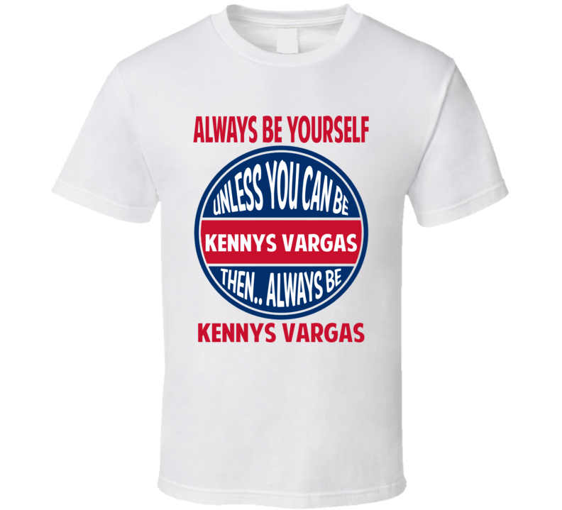 Always Be Yourself Or Be Kennys Vargas Minnesota Baseball T Shirt