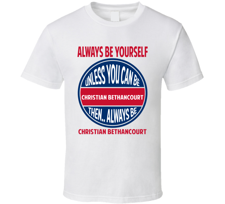 Always Be Yourself Or Be Christian Bethancourt Atlanta Baseball T Shirt