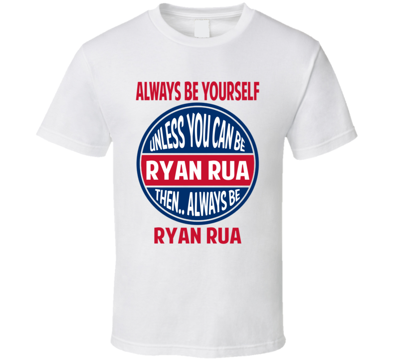 Always Be Yourself Or Be Ryan Rua Texas Baseball T Shirt