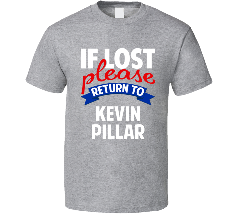 If Lost Please Return To Kevin Pillar Toronto Baseball T Shirt