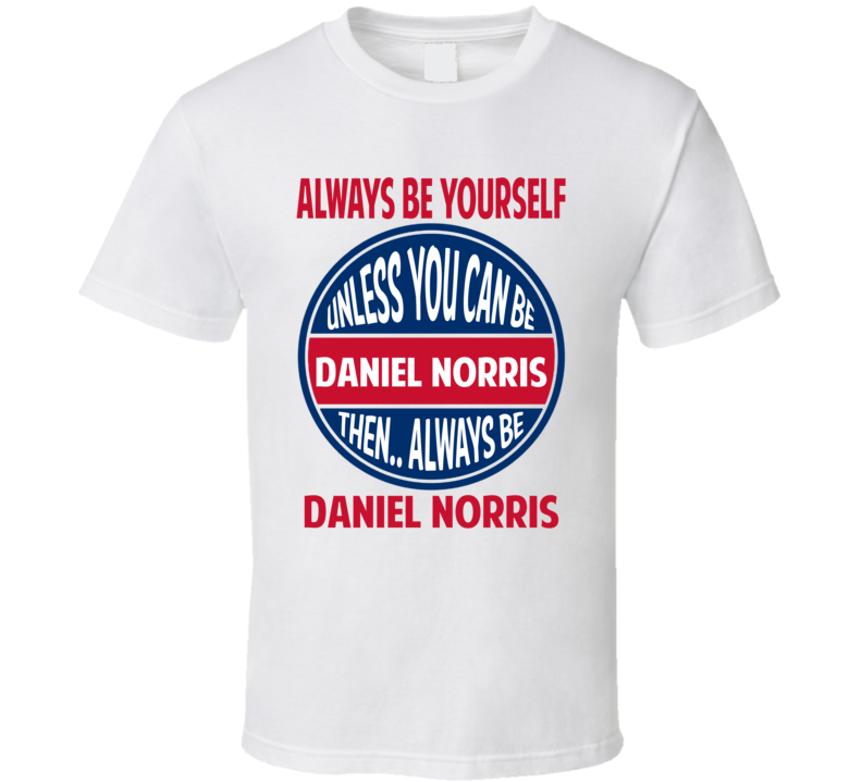 Always Be Yourself Or Be Daniel Norris Toronto Baseball T Shirt