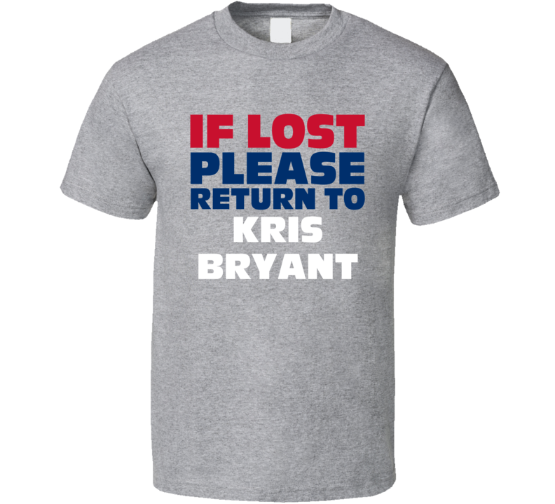 If Lost Please Return To Kris Bryant Chicago Baseball Fan T Shirt