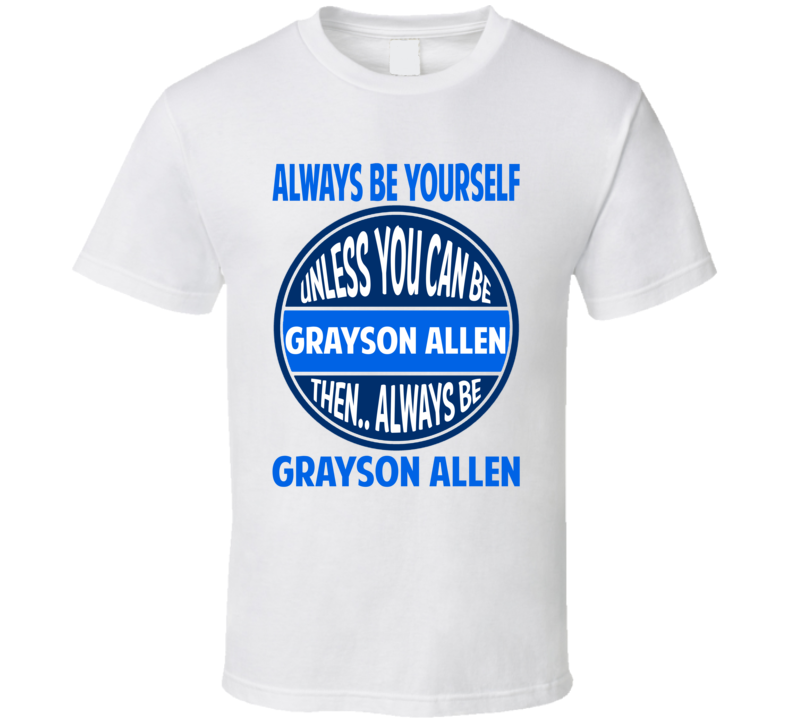 Always Be Yourself Unless You Can Be Grayson Allen T Shirt
