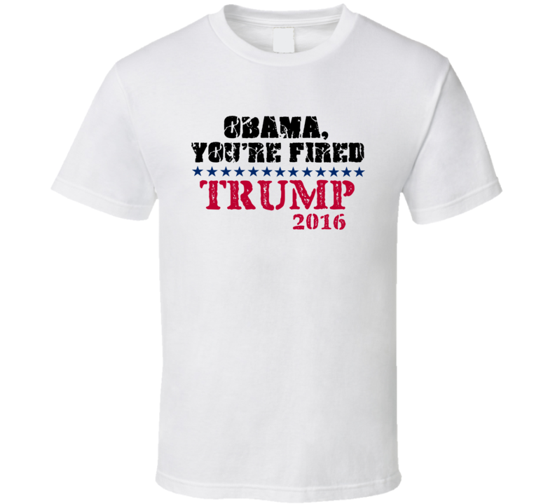 Donald Trump 2016 Obama Youre Fired Political Republican T Shirt