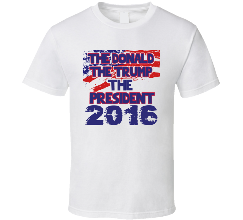 The Donald The Trump The President 2016 Donald Trump Republican T Shirt