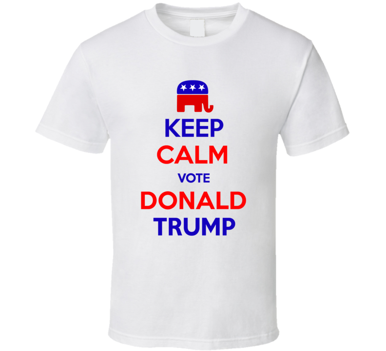 Keep Calm Vote Donald Trump President Republican T Shirt