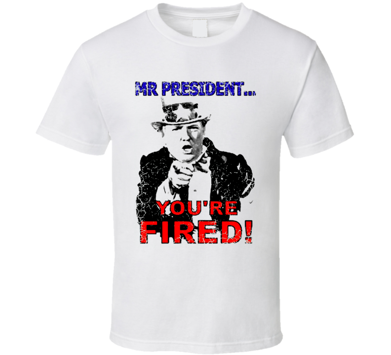Youre Fired Donald Trump President 2016 Republican Grunge T Shirt