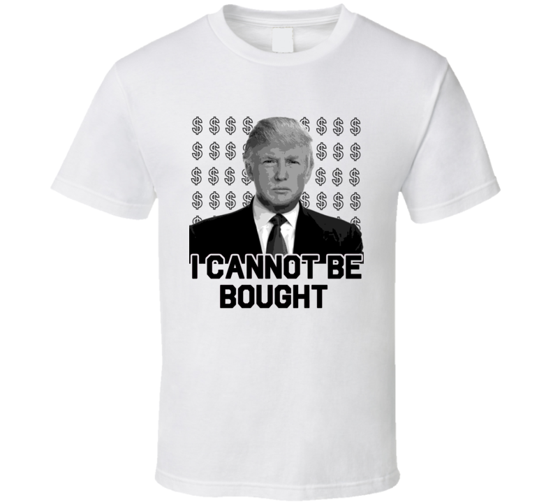 I Cannot Be Bought Donald Trump President 2016 T Shirt