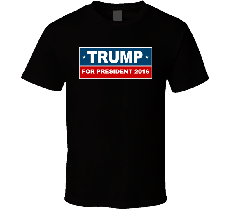 Trump For President 2016 Political T Shirt