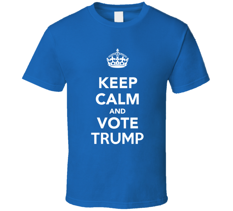 Keep Calm And Vote Trump 2016 President T Shirt