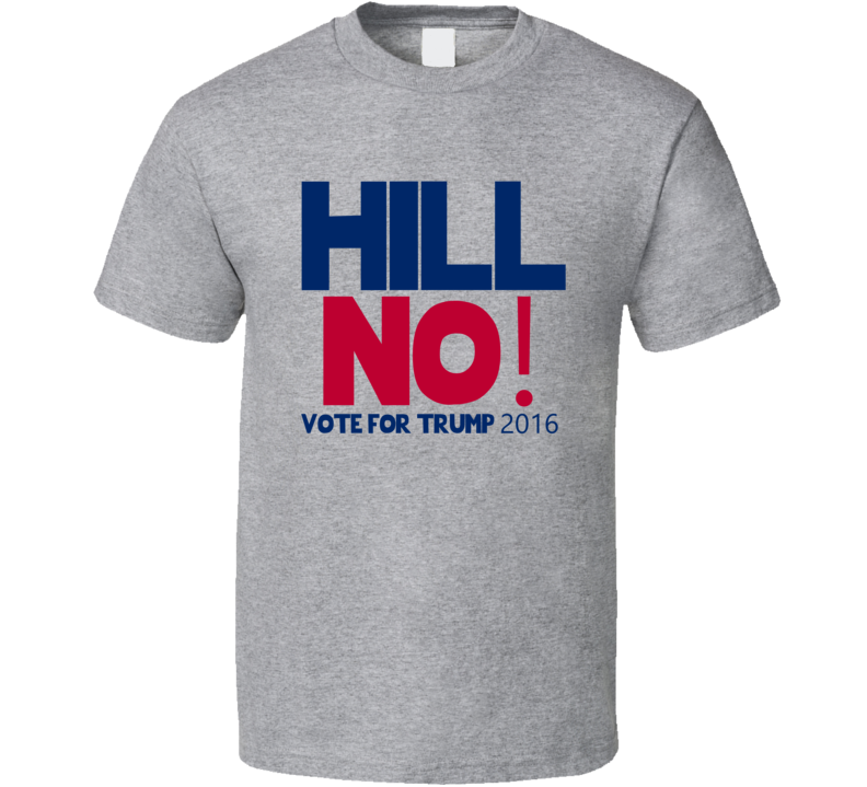 Hill No Vote For Trump 2016 Republican T Shirt