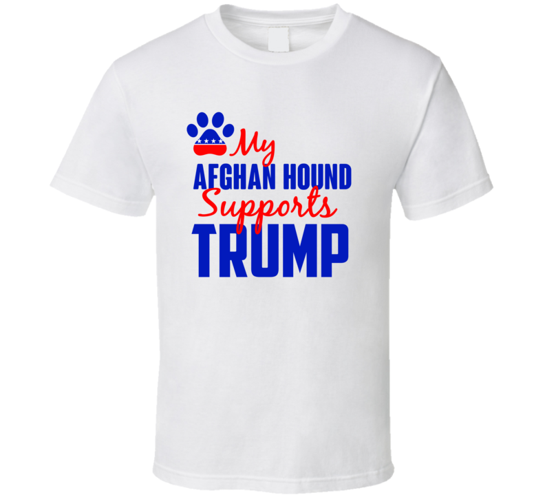 My Afghan Hound Supports Donald Trump 2016 President T Shirt
