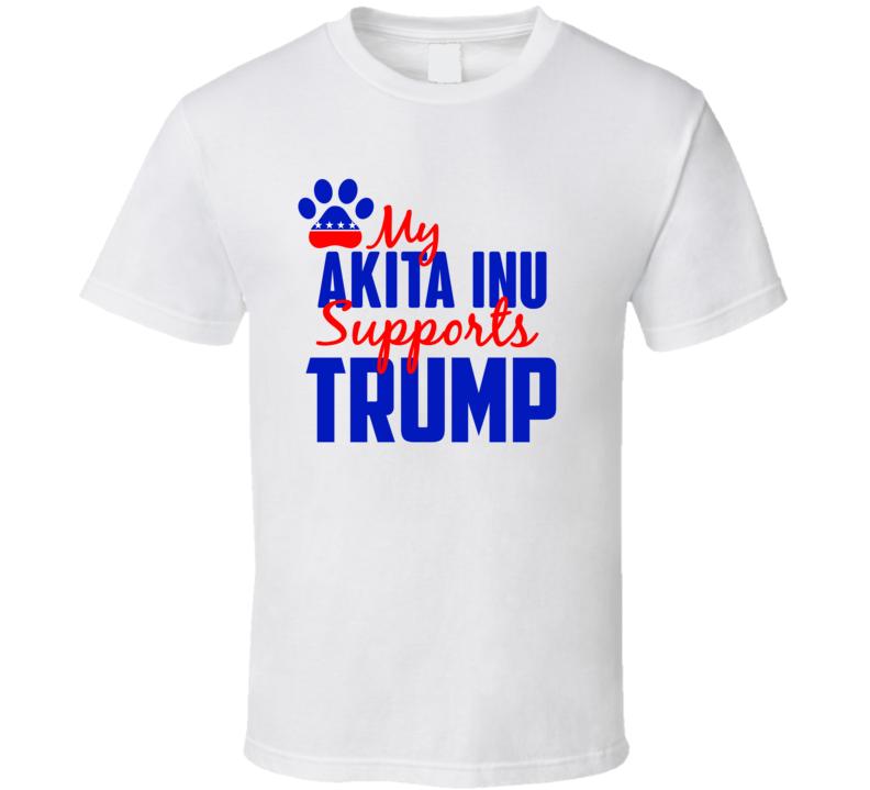 My Akita Inu Supports Donald Trump 2016 President T Shirt
