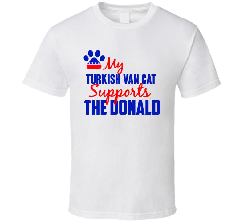 My Turkish Van Cat Supports Donald Trump 2016 President T Shirt
