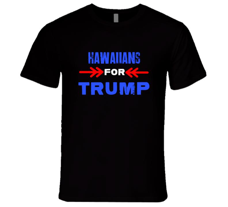 Hawaiians For Trump Hawaii Republican President T Shirt