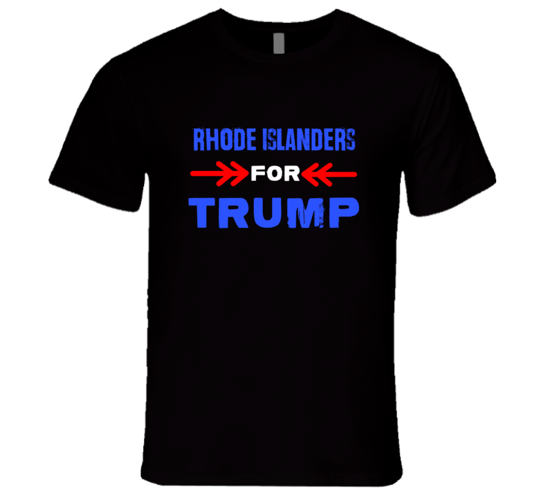 Rhode Islanders For Trump Rhode Island Republican President T Shirt