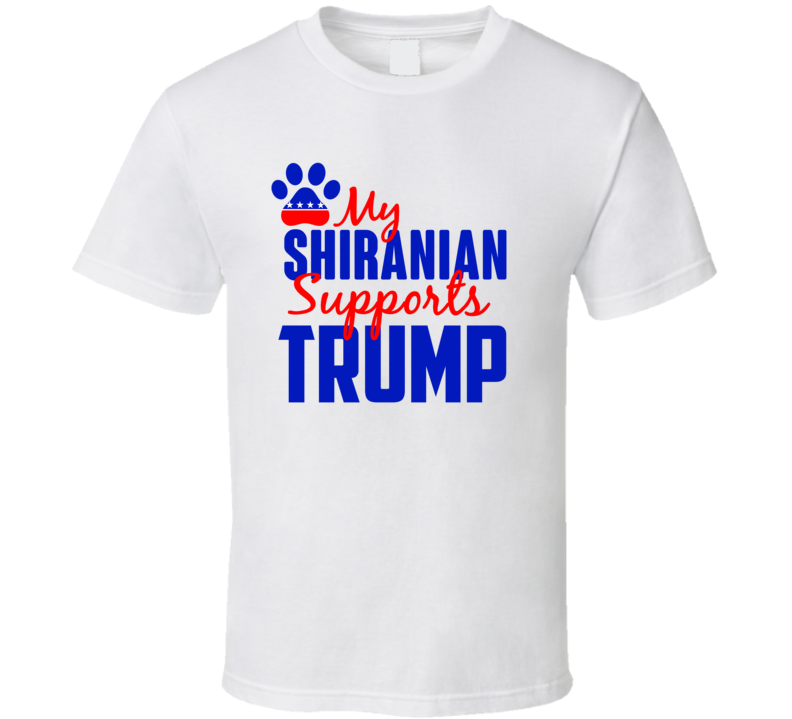 My Shiranian Supports Donald Trump 2016 President T Shirt