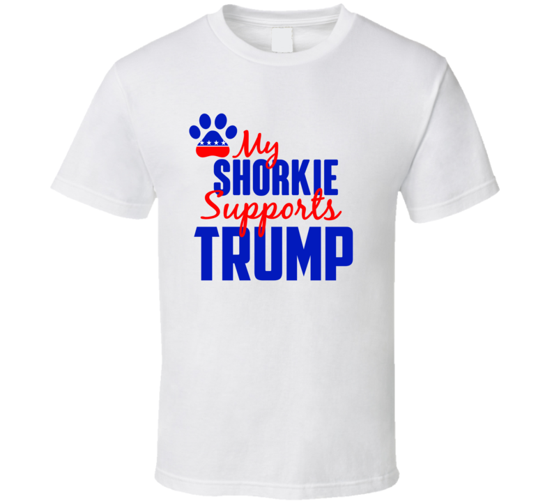 My Shorkie Supports Donald Trump 2016 President T Shirt