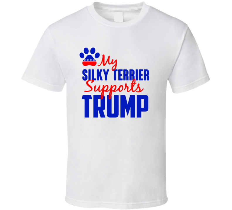 My Silky Terrier Supports Donald Trump 2016 President T Shirt