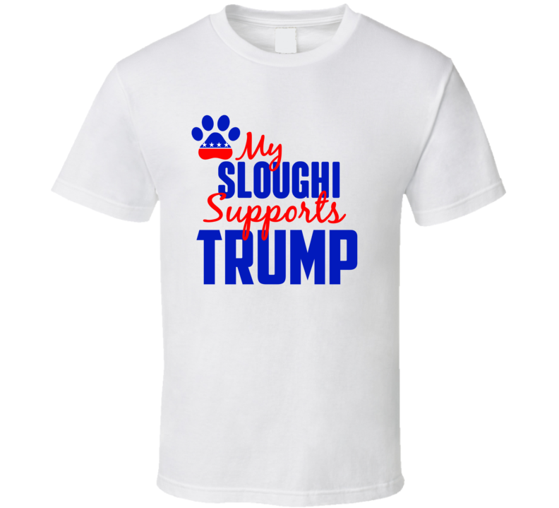 My Sloughi Supports Donald Trump 2016 President T Shirt