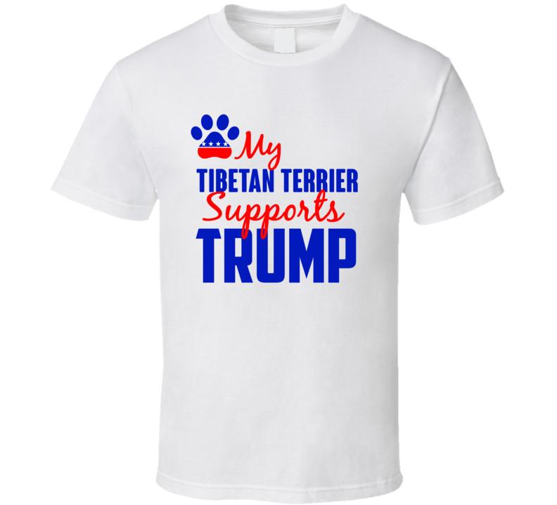 My Tibetan Terrier Supports Donald Trump 2016 President T Shirt
