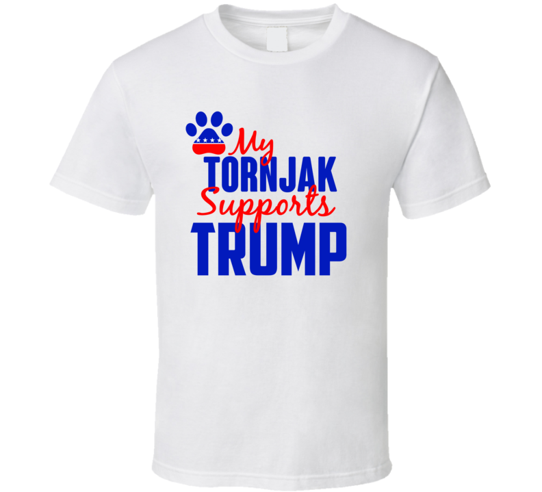 My Tornjak Supports Donald Trump 2016 President T Shirt
