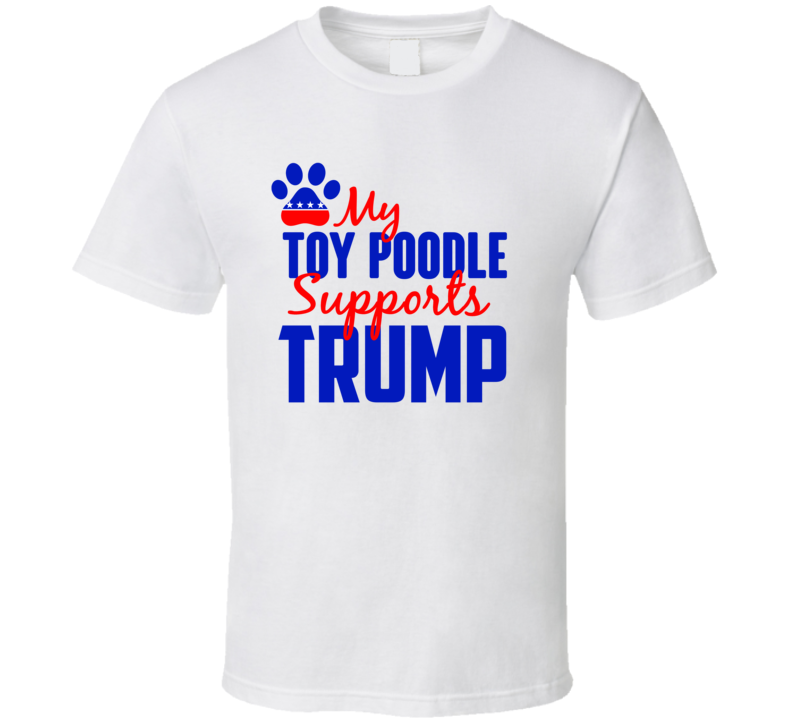 My Toy Poodle Supports Donald Trump 2016 President T Shirt