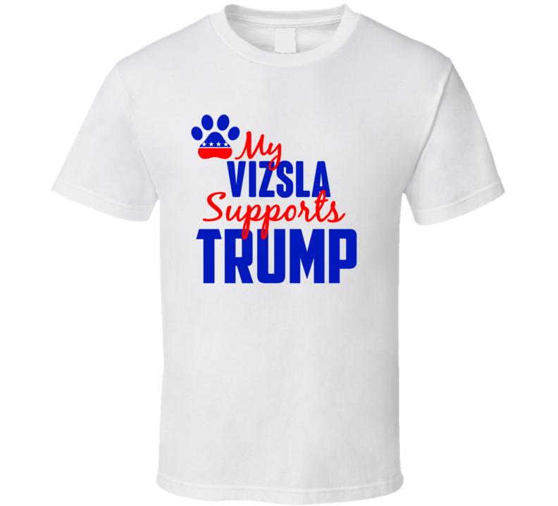 My Vizsla Supports Donald Trump 2016 President T Shirt