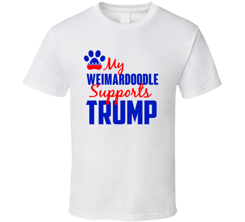 My Weimardoodle Supports Donald Trump 2016 President T Shirt