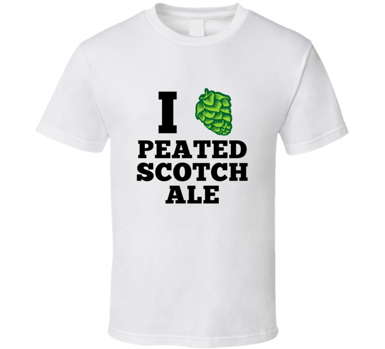 I Heart Peated Scotch Ale Craft Beer Type T Shirt