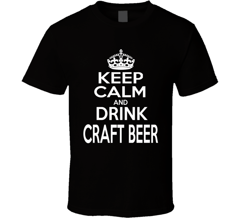 Keep Calm and Drink Craft Beer T Shirt