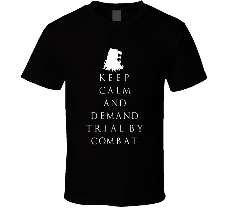 Keep Calm and Demand Trial by Combat - Game of Thrones Tee T Shirt