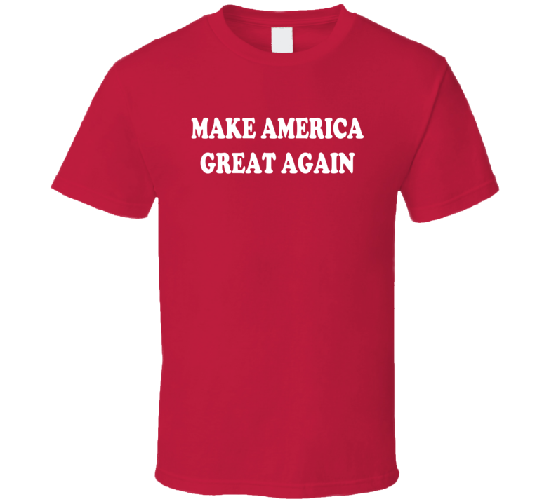 Make America Great Again - Donald Trump - 2016 POTUS - Republicans T Shirt
