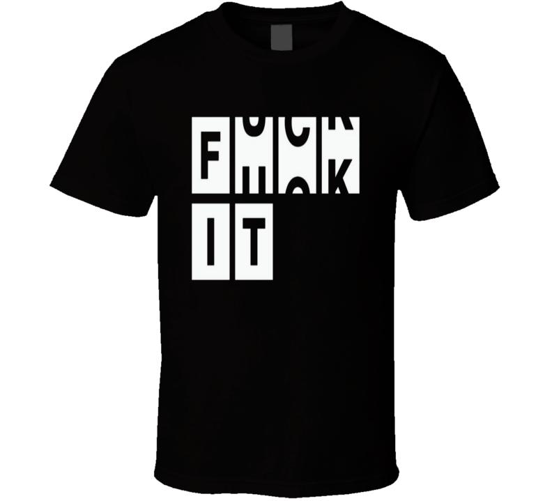Fuck It - Give Zero Fucks T Shirt