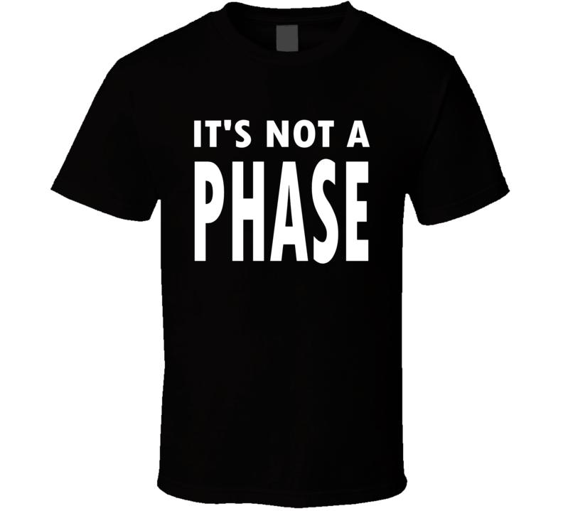 It's Not A Phase - As Worn By Lil Peep - R I P  T Shirt