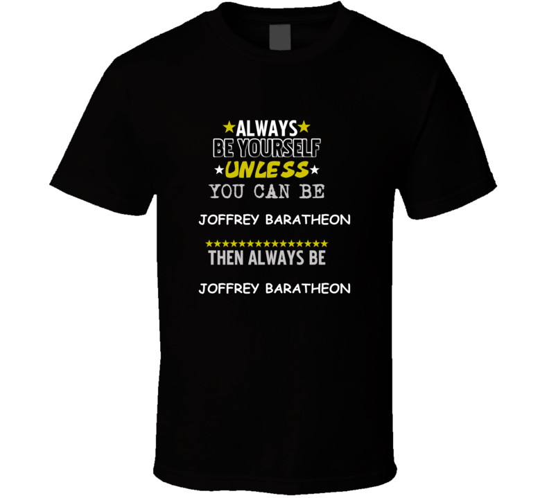 Joffrey Baratheon A Game of Thrones Always Be Book Character T Shirt