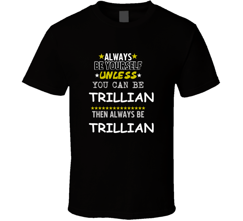 Trillian The Hitchhiker's Guide to the Galaxy Always Be Book Character T Shirt