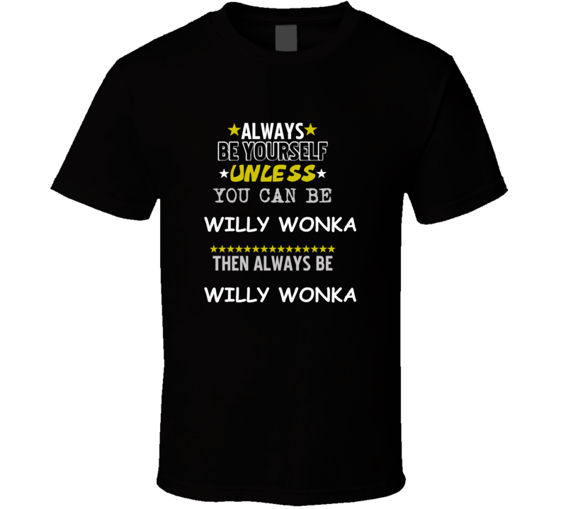 Willy Wonka Charlie and the Chocolate Factory; Charlie and the Great Glass Elevator Always Be Book Character T Shirt