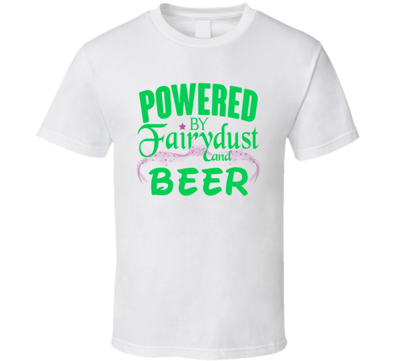Powered By Fairydust And Beer Funny Fairy Drinking Party T Shirt