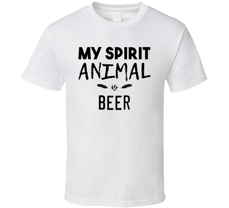 My Spirit Animal Is Beer Funny Drinking T Shirt