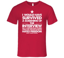 I Would Have Survived The Interview Movie FREEDOM T Shirt
