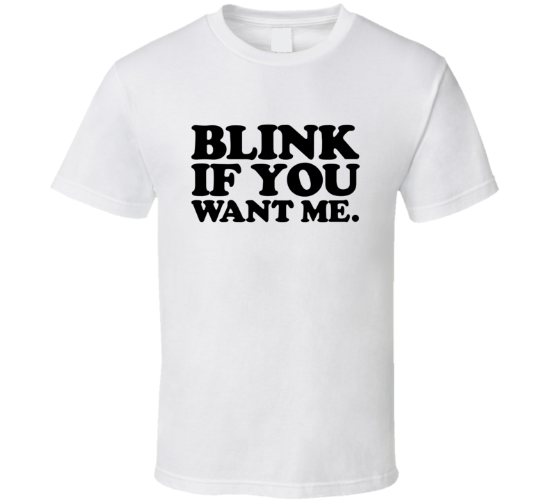 Blink If You Want Me Eastbound and Down Kenny Powers inspired T Shirt