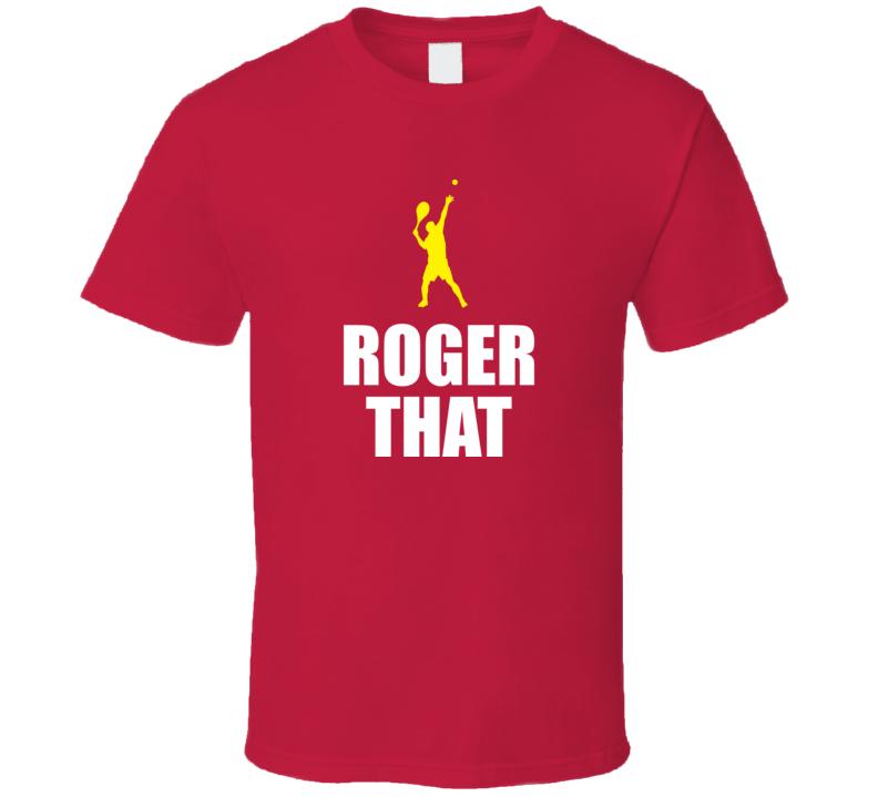 Roger That Roger Federer Inspired T Shirt