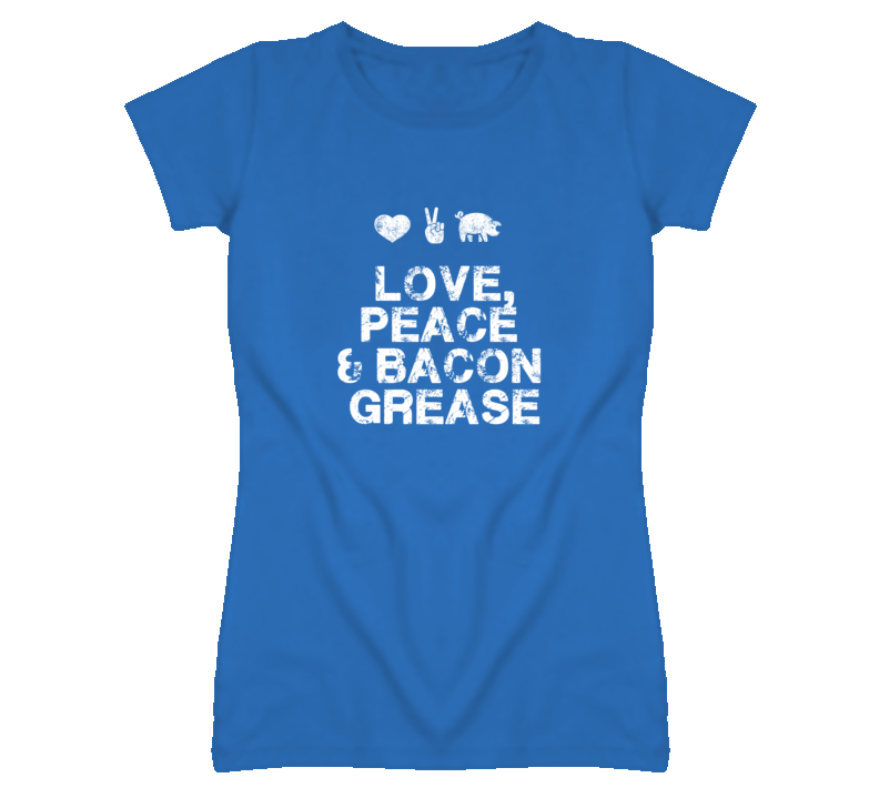 Love Peace and Bacon Grease T Shirt