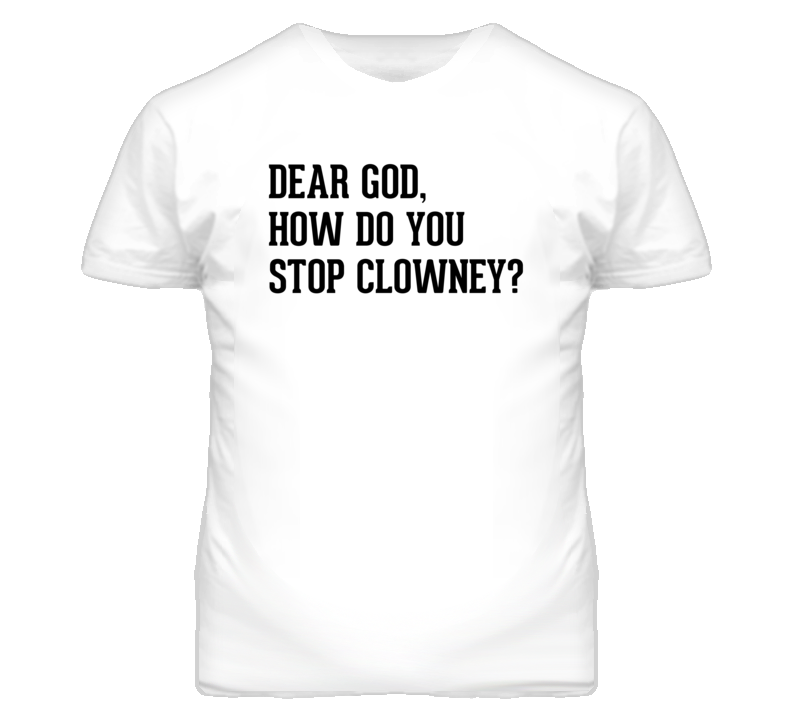 Dear God How Do You Stop Clowney? T Shirt White