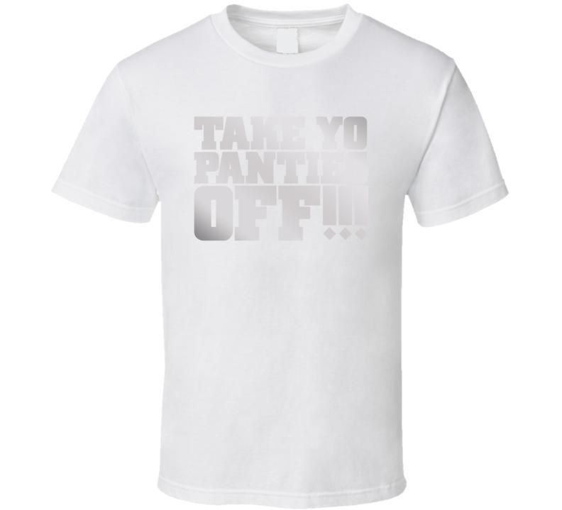 Take Yo Panties Off!!! This Is The End Silver Heaven T Shirt