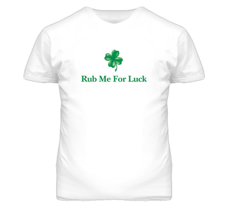 St Patricks Rub Me For Luck White T Shirt